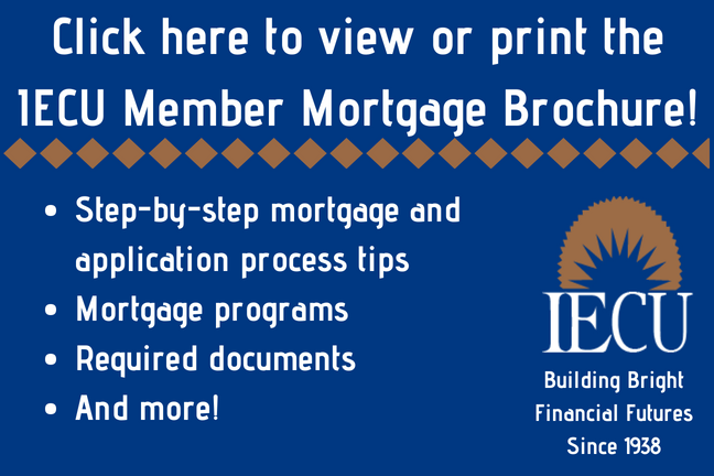 Click here to view the IECU Member Mortgage Brochure!